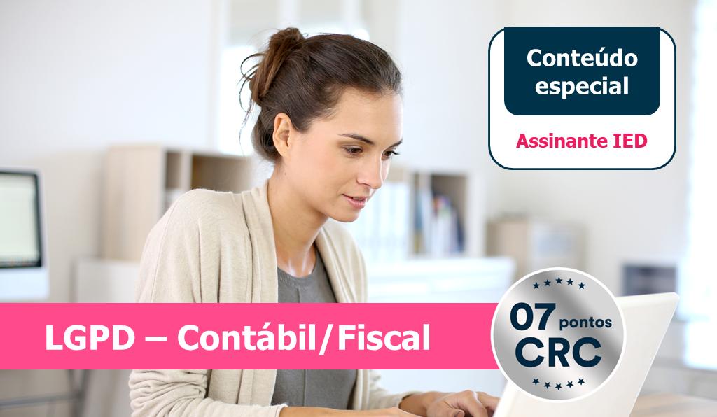 Lei Geral de Proteção de Dados (LGPD) e as Obrigações Fiscais e Contábeis                                 Impactos da LGPD perante o Fisco Federal (IR, CSLL, PIS-PASEP, COFINS)